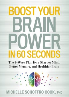 Boost Your Brain Power in 60 Seconds: The 4-Week Plan for a Sharper Mind, Better Memory, and Healthier Brain - Schoffro Cook, Michelle