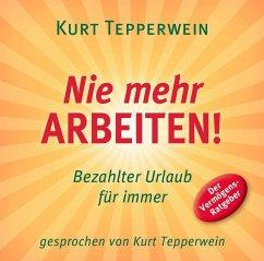Nie mehr arbeiten!, 1 Audio-CD - Tepperwein, Kurt