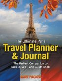 The Ultimate Paris Travel Planner & Journal: The Perfect Companion to Rick Steves' Paris Guide Book