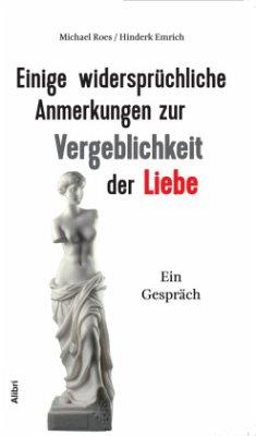 Einige widersprüchliche Anmerkungen zur Vergeblichkeit der Liebe - Roes, Michael; Emrich, Hinderk M.