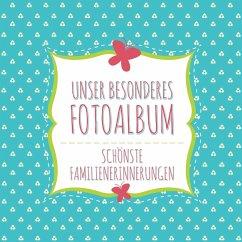 Unser Besonderes Fotoalbum Schonste Familienerinnerungen - Speedy Publishing Llc