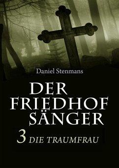 Der Friedhofsänger 3: Die Traumfrau (eBook, ePUB) - Stenmans, Daniel