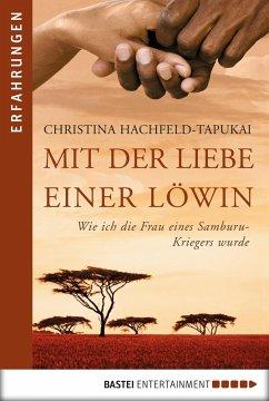 Mit der Liebe einer Löwin (eBook, ePUB) - Hachfeld-Tapukai, Christina