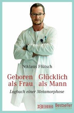 Geboren als Frau - Glücklich als Mann (eBook, PDF) - Flütsch, Niklaus; Eichenberger, Ursula