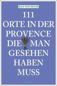 111 Orte in der Provence die man gesehen haben muss (Mängelexemplar) - Nestmeyer, Ralf