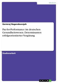 Pay-for-Performance im deutschen Gesundheitswesen. Determinanten erfolgsorientierter Vergütung