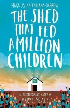 The Shed That Fed a Million Children - Macfarlane-Barrow, Magnus