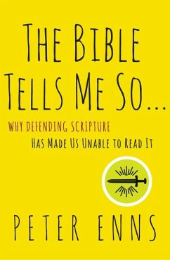 The Bible Tells Me So: Why Defending Scripture Has Made Us Unable to Read It - Enns, Peter