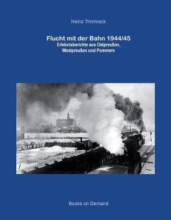Flucht mit der Bahn 1944/45 (eBook, ePUB) - Timmreck, Heinz