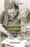 Großmütter erzählen - Geschichten aus der guten alten Zeit (eBook, ePUB)