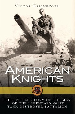 American Knights: The Untold Story of the Men of the Legendary 601st Tank Destroyer Battalion - Failmezger, Victor