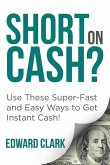 Short On Cash? Use These Super-Fast and Easy Ways to Get Instant Cash!