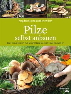 Pilze selbst anbauen (eBook, ePUB) - Wurth, Magdalena; Wurth, Herbert
