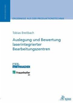 Auslegung und Bewertung laserintegrierter Bearbeitungszentren - Breitbach, Tobias