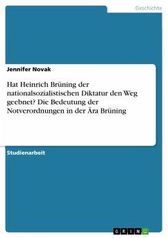 Hat Heinrich Brüning der nationalsozialistischen Diktatur den Weg geebnet? Die Bedeutung der Notverordnungen in der Ära Brüning (eBook, PDF)