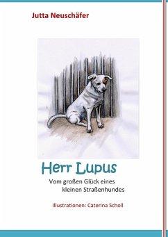 Herr Lupus - Vom großen Glück eines kleinen Straßenhundes (eBook, ePUB)