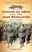 Cumann na mBan and the Irish Revolution - McCarthy, Cal