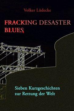 Fracking Desaster Blues (eBook, ePUB) - Lüdecke, Volker