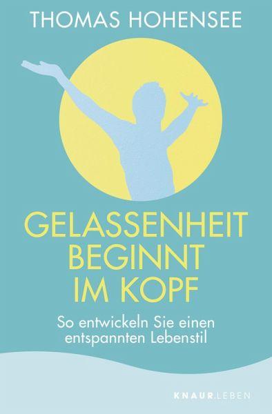 Gelassenheit beginnt im Kopf (eBook, ePUB) - Hohensee, Thomas
