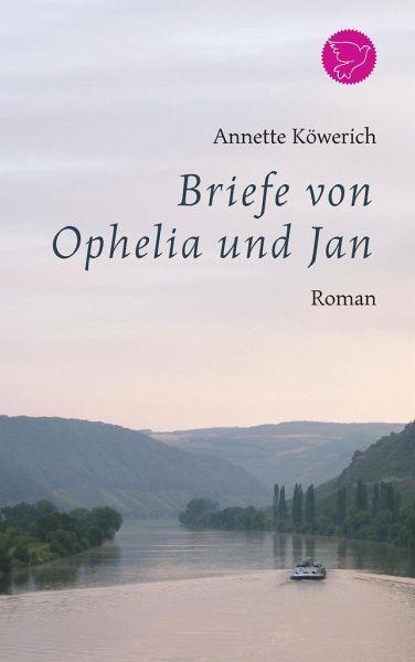 Briefe Von Ophelia Und Jan : Briefe von ophelia und jan annette köwerich buch