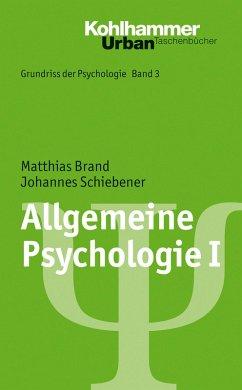 Allgemeine Psychologie I (eBook, PDF) - Schiebener, Johannes; Brand, Matthias