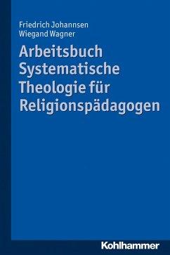 Arbeitsbuch Systematische Theologie für Religionspädagogen (eBook, PDF) - Johannsen, Friedrich; Wagner, Wiegand