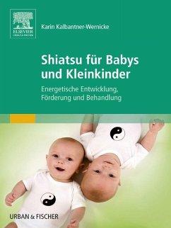Shiatsu für Babys und Kleinkinder (eBook, ePUB) - Kalbantner-Wernicke, Karin