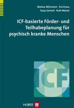 ICF-basierte Förder- und Teilhabeplanung für psychisch kranke Menschen - Witzmann, Markus;Kraus, Eva;Gerlach, Tanja