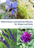 Wilde Kräuter und Heilende Pflanzen für Körper und Seele (eBook, ePUB)
