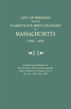 List of Persons Whose Names Have Been Changed in Massachusetts, 1780-1892. Collated and Published by the Secretary of the Commonwealth, Under Authority of Chapter 191, of the Acts of the Year 1893