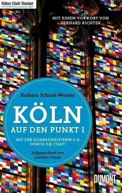 Köln auf den Punkt - Schock-Werner, Barbara