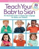 Teach Your Baby to Sign, Revised and Updated 2nd Edition: An Illustrated Guide to Simple Sign Language for Babies and Toddlers - Includes 30 New Pages
