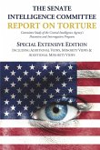 The Senate Intelligence Committee Report on Torture - Special Extensive Edition Including Additional Views, Minority Views & Additional Minority Views