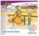 Die Zeit der Ritter / Lesestart mit Eberhart - Lesestufe 4 H.3