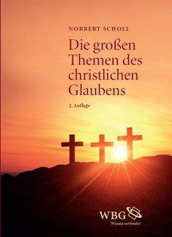 Die großen Themen des christlichen Glaubens (eBook, ePUB) - Scholl, Norbert