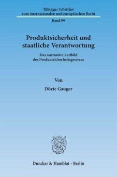 Produktsicherheit und staatliche Verantwortung - Gauger, Dörte