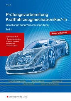 Prüfungsvorbereitung Kraftfahrzeugmechatroniker Teil 1 - Prüfungsvorbereitung Kraftfahrzeugmechatroniker/-in Kregel, Baldur