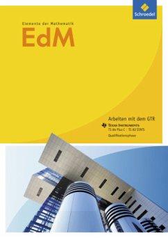 Qualifikationsphase: Arbeiten mit dem GTR Texas Instruments TI 84 Plus-C/TI82-STATS / Elemente der Mathematik (EdM) SII, Ausgabe Nordrhein-Westfalen (2014)