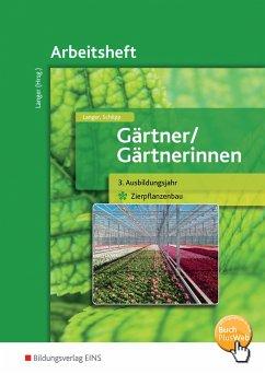 Gärtner / Gärtnerinnen. 3. Ausbildungsjahr Zierpflanzenbau: Arbeitsheft - Langer, Birgit; Schilpp, Christiane