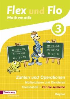 3. Jahrgangsstufe, Themenheft Zahlen und Operationen, Multiplizieren und Dividieren (Für die Ausleihe) / Flex und Flo, Ausgabe 2014 für Bayern