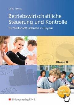 Betriebswirtschaftliche Steuerung und Kontrolle 8. Schülerband. Wirtschaftsschulen in Bayern