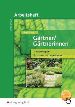 Gärtner / Gärtnerinnen. 3. Ausbildungsjahr. Arbeitsheft. Garten- und Landschaftsbau - Langer, Birgit; Schilpp, Christiane