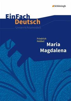 Maria Magdalena. EinFach Deutsch Unterrichtsmodelle - Hebbel, Friedrich; May, Yomb