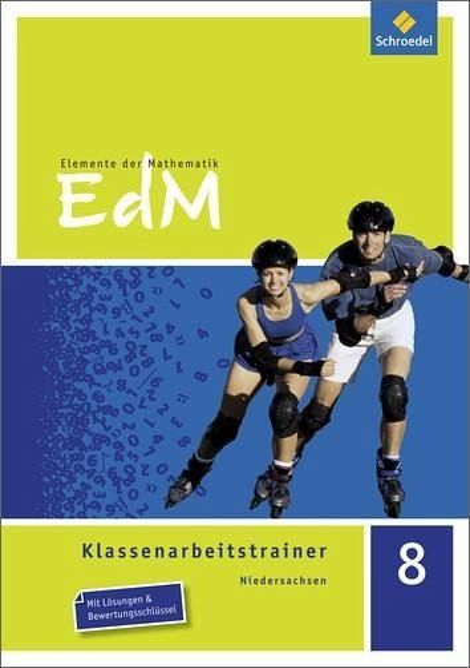Elemente der Mathematik Klassenarbeitstrainer 8. Niedersachsen - El Araari, Rachid; Heidemann, Ines; Schulze, Dirk