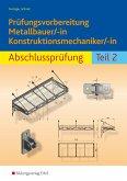 Prüfungsvorbereitung Metallbauer/-in Konstruktionsmechaniker/-in Abschlussprüfung Teil 2