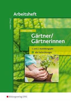 Gärtner / Gärtnerinnen. 1.-2. Ausbildungsjahr alle Fachrichtungen. Arbeitsheft - Langer, Birgit; Schilpp, Christiane