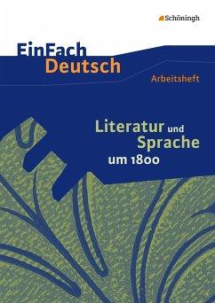 Literatur und Sprache um 1800: Arbeitsheft