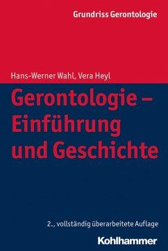 Gerontologie - Einführung und Geschichte (eBook, PDF) - Wahl, Hans-Werner; Heyl, Vera