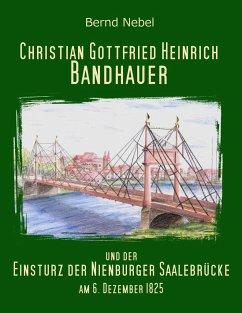 Christian Gottfried Heinrich Bandhauer und der ...