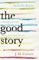 The Good Story - Coetzee, J. M.; Kurtz, Arabella